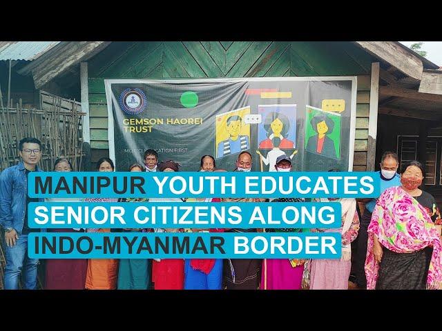 Manipur youth educates senior citizens along Indo-Myanmar border