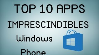 Top 10 Apps imprescindibles para Windows Phone (2015)