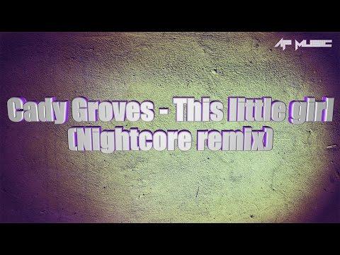 LYRICS | Cady Groves - This Little Girl (Nightcore)