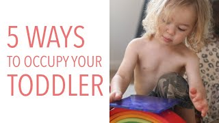 5 Hacks to Keep Your Toddler Busy at Home (While You Get Ish Done) SCREEN FREE!