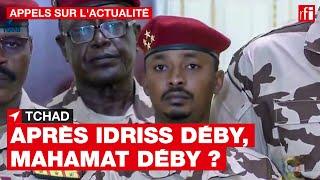 Tchad : après Idriss Déby, un CMT dirigé par Mahamat Déby ?