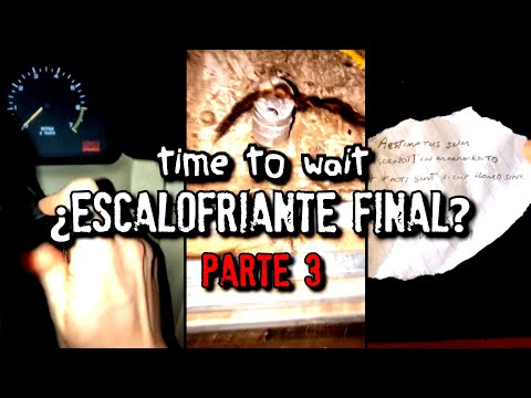 ¿Es esto el final? | Time to wait | PARTE 3