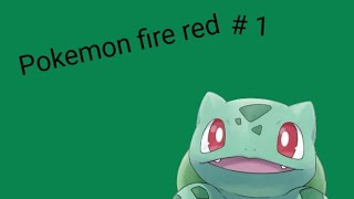 Let's play Pokemon Fire Red #1