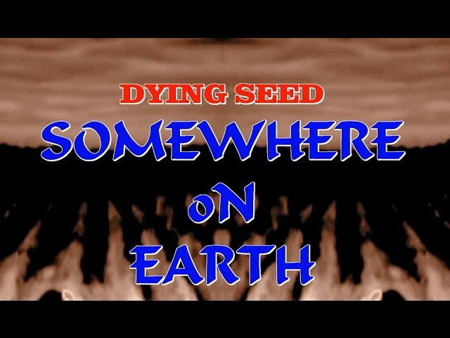Dying Seed - Somewhere on Earth (Official Music Video with Lyrics)