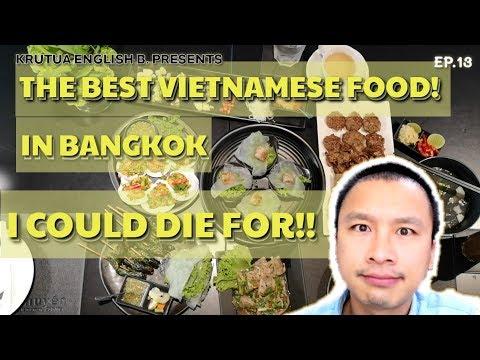 EP.13 : Best vietnamese restaurant in Bangkok.  I can die for!