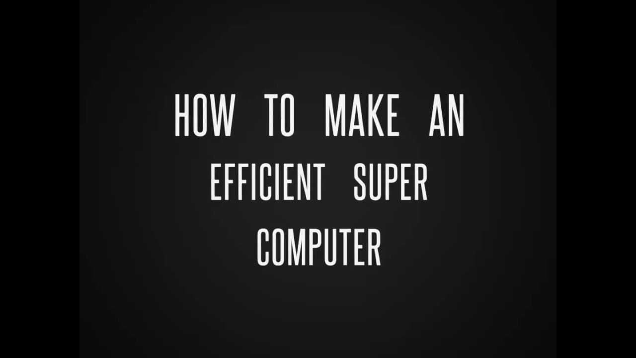 how to make an efficient super computer assembly line 55000 s