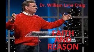 FAITH AND REASON - Dr. William Lane Craig