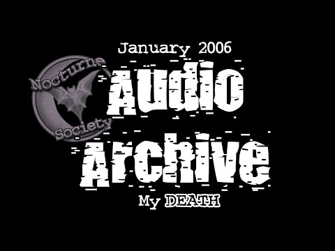 Nocturne Society Audio Archive: Jan. 25 2006 My Death