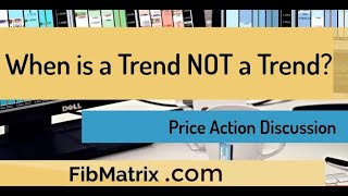 When is a Trend NOT a Trend?? Forex Price Action – FibMatrix forex trading software