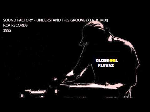 Sound Factory - Understand This Groove (Xtatic Mix)