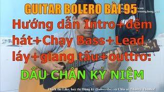 GUITAR BOLERO BÀI 95: DẤU CHÂN KỶ NIỆM-(Hướng dẫn Intro+Chạy Bass+Lead láy+Đệm hát+Giang tấu+Outtro)