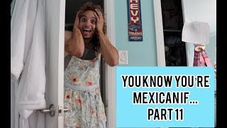 YOU KNOW YOU'RE MEXICAN IF... (PART 11)