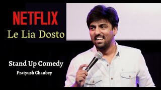 Netflix le lia Dosto | Stand-Up Comedy by Pratyush Chaubey
