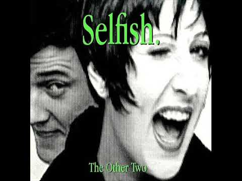The Other Two - Selfish (The 7 Inch Version)