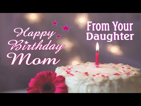 happy birthday mom from your daughter youtube