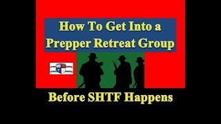 How To Join a Prepper Retreat / Prepper Group Before SHTF Happens