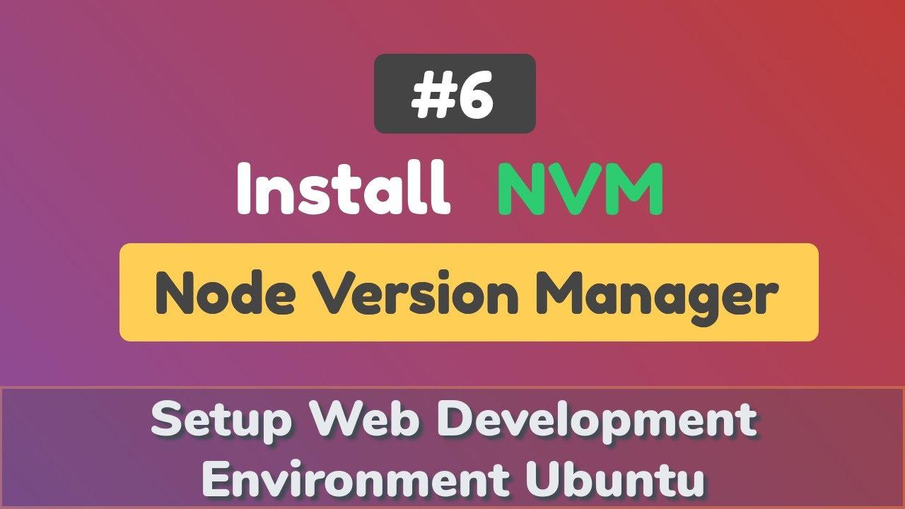Setup Web Development Environment Ubuntu #6: Install NVM (Node Version Manager)