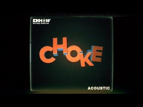 """I Don't Know How But They Found Me - Share Acoustic Version Of """"Choke"""""""