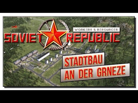 #13 | Grenznahe Stadt | Workers & Resources: Soviet Republic