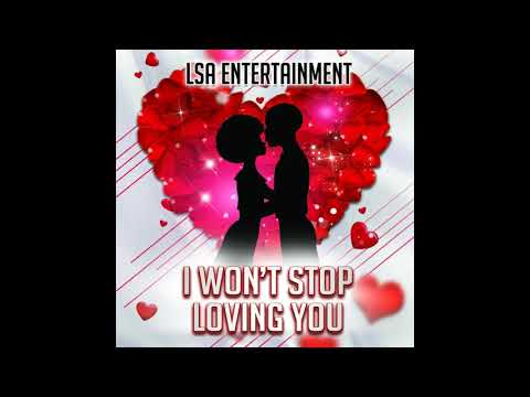 I Won't Stop Loving You - LSA Entertainment (Antigua 2019 Soca)