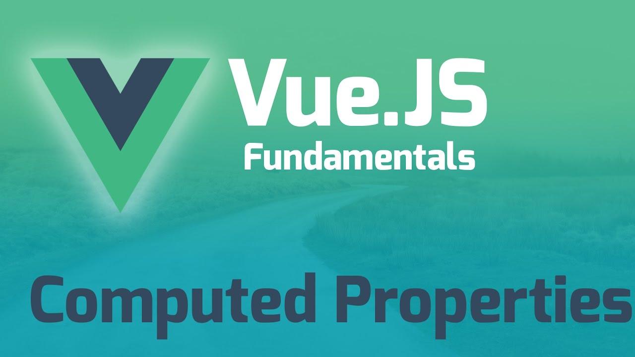 Computed Properties in Vue - Vue js 2 0 Fundamentals (Part 8)
