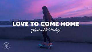 Blewbird - Love To Come Home (feat. madugo)