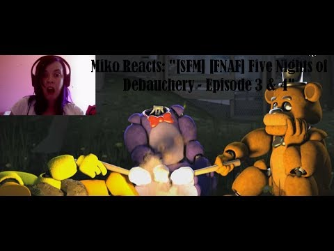 "Miko Reacts: ""[SFM] [FNAF] Five Nights of Debauchery - Episode 3 & 4"""