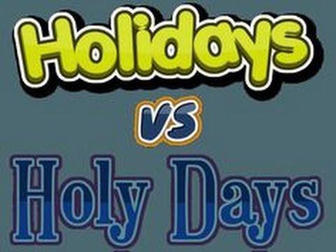 Holy Days VS. Holidays