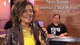 Nivea Soares - Jesus se deu para você ter esperança ! PGM 21
