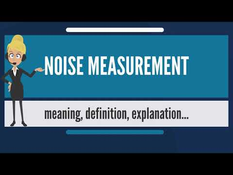 What Is NOISE MEASUREMENT? What Does NOISE MEASUREMENT Mean? NOISE MEASUREMENT Meaning