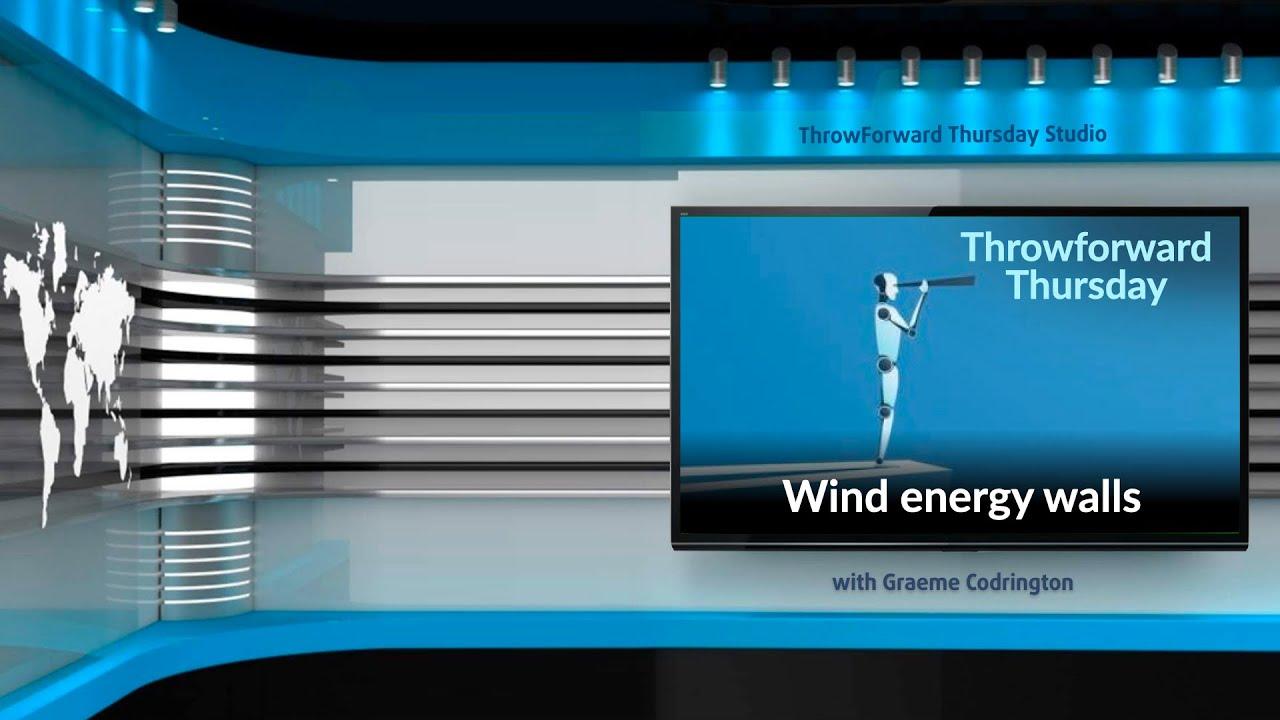 Throwforward Thursday 24: Wind energy walls