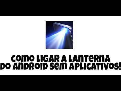 Como Ligar A Lanterna Do Android Sem Aplicativos!