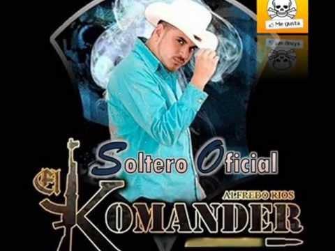 Soltero Oficial Alfredo Rios El Komander Estudios 2013 Youtube