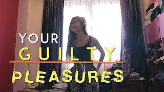 Your Guilty Pleasures