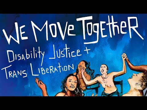 We Move Together: Disability Justice and Trans Liberation