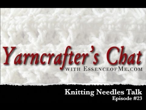 Yarncrafter's Chat #23: Knitting Needles Talk