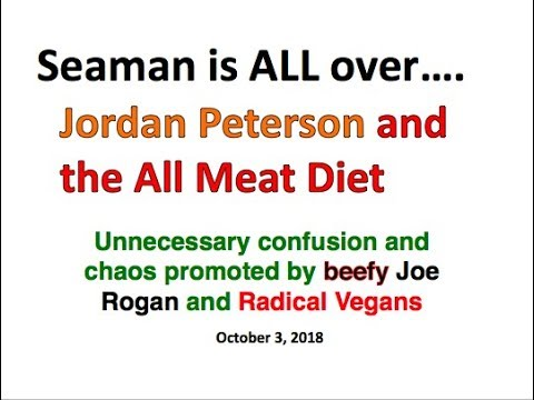 Seaman Is ALL Over...Jordan Peterson And The ALL Meat Diet