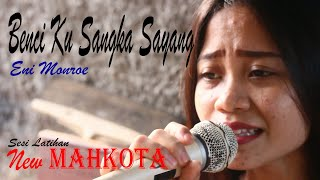 Download Lagu Benci ku sangka sayang cover Eni monroe [ versi latihan ] New MAHKOTA mp3