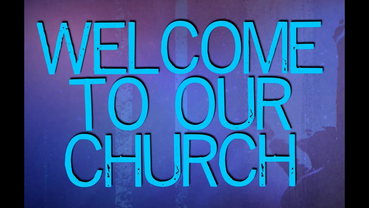 welcome to our church youtube