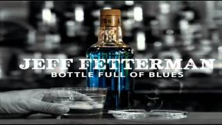 Jeff Fetterman Bottle Full Of Blues Paradise