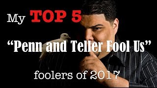 "My Top 5 ""Penn and Teller Fool us"" foolers of 2017"