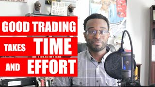 FOREX Education: Good TRADING takes TIME & EFFORT