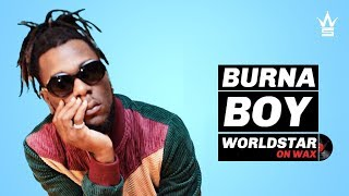Burna Boy on Who's Next Up from Nigeria | Worldstar On Wax