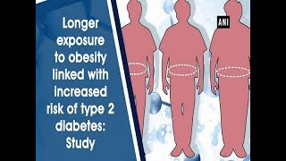 New delhi, dec 24 (ani): according to research, cumulative exposure obesity and earlier development of could be linked increased risk ty...