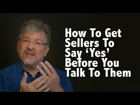 """how-to-get-sellers-to-say-""""yes""""-before-you-talk-to-them"""