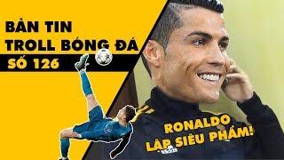 Bản tin Troll Bóng Đá số 126: Ronaldo lập siêu phẩm gọi, Salah trả lời hộ Messi!