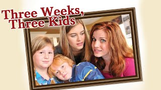 Three Weeks, Three Kids - Full Movie