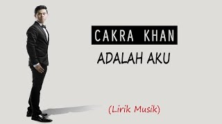 Download CAKRA KHAN - ADALAH AKU (Lirik Video) Mp3