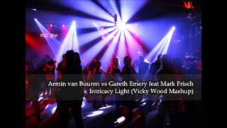 Armin van Buuren vs Gareth Emery feat Mark Frisch - Intricacy Light (Vicky Wood Mashup)