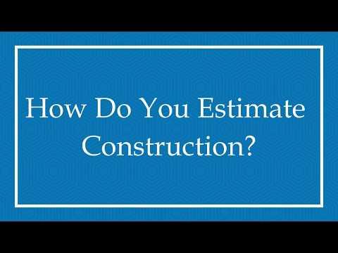 How do you estimate construction?
